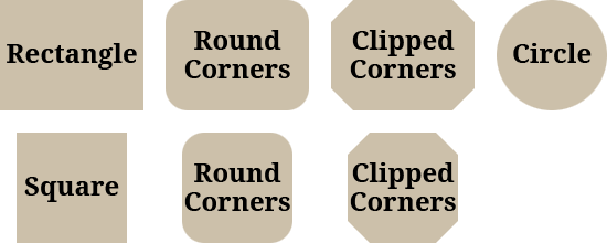 Circle, Rectangle/Square, Rectangle/Square with Rounded Corners, Rectangle/Square with Clipped Corners